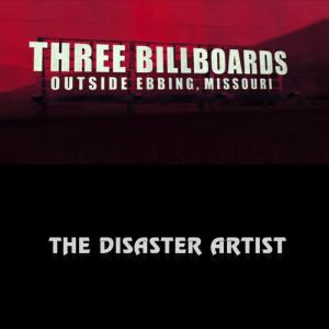 Three Billboards & The Disaster Artist