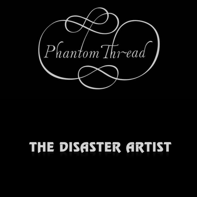 Phantom Thread & The Disaster Artist