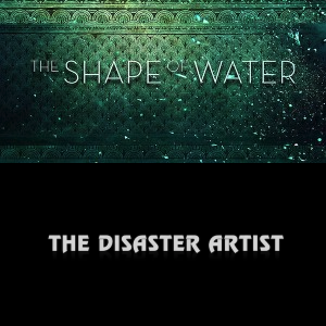 The Shape of Water & The Disaster Artist